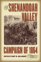 The Shenandoah Valley Campaign of 1864 by Gary W. Gallagher