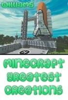 Minecraft Greatest Creations by Jay Williams