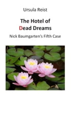The Hotel of Dead Dreams: Nick Baumgarten's Fifth Case by Ursula Reist