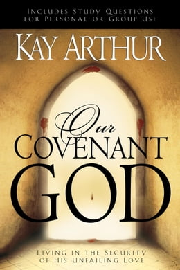 Book Our Covenant God: Living in the Security of His Unfailing Love by Kay Arthur