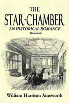 The Star Chamber An Historical Romance by William Harrison Ainsworth