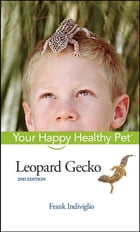 Leopard Gecko: Your Happy Healthy Pet by Frank Indiviglio
