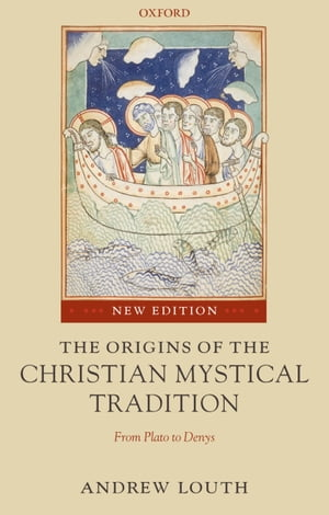 The Origins of the Christian Mystical Tradition From Plato to Denys