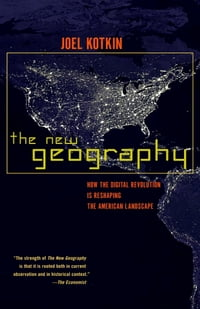 The New Geography: How the Digital Revolution Is Reshaping the American Landscape