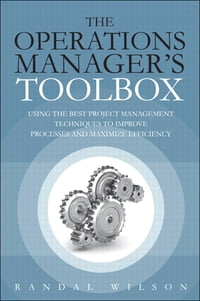 The Operations Manager's Toolbox: Using the Best Project Management Techniques to Improve Processes…
