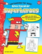 Spectacular Superheroes: Learn to draw more than 20 powerful defenders of the universe! by Dave Garbot