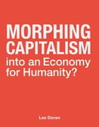 Morphing Capitalism: into an Economy for Humanity? by Lee Doran