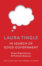 In Search of Good Government: Great Expectations & Political Amnesia by Laura Tingle