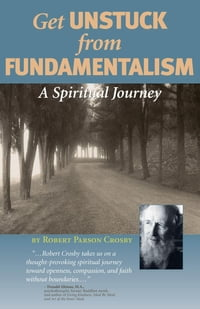 Get Unstuck from Fundementalism: A Spiritual Journey