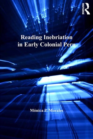 Reading Inebriation in Early Colonial Peru