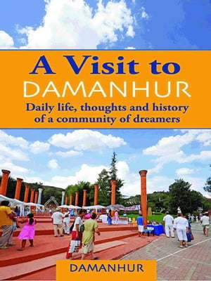 A visit to Damanhur: Daily life, thoughts and History of a Community by Stambecco Pesco Formica Coriandolo