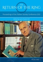 The Return Of The Ring Volume I: Proceedings of the Tolkien Society Conference 2012 by Lynn Forest-Hill