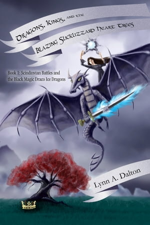 Dragons, Kings, and the Blazing Slicklizzard Heart Trees: Book 1: Scindinvian Battles and the Black Magic Draco Ice Dragons