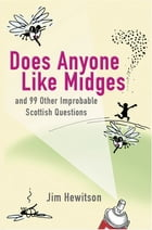 Does Anyone Like Midges?: and 99 other improbable Scottish questions by Jim Hewitson
