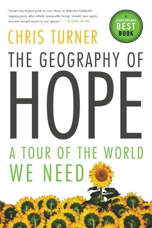 The Geography of Hope: A Tour of the World We Need by Chris Turner