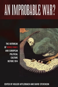 An Improbable War?: The Outbreak of World War I and European Political Culture before 1914