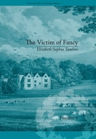 The Victim of Fancy: by Elizabeth Sophia Tomlins