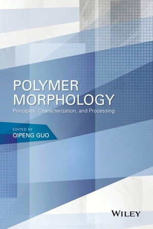 Polymer Morphology Principles,  Characterization,  and Processing