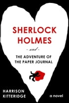 Sherlock Holmes and the Adventure of the Paper Journal: John + Sherlock, #2 by Harrison Kitteridge