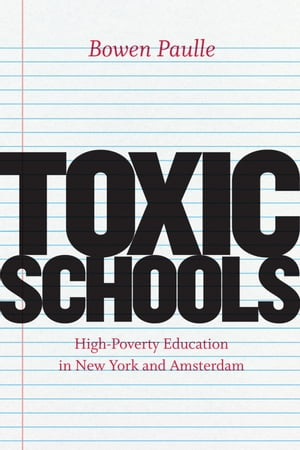 Toxic Schools High-Poverty Education in New York and Amsterdam