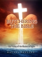 Butchering The Bible Part Two: The Valley of the Shadow of Myth
