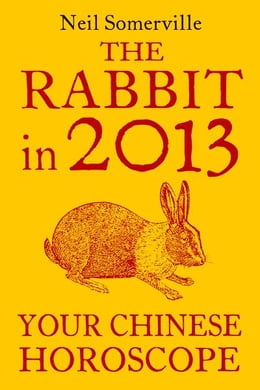 Book The Rabbit in 2013: Your Chinese Horoscope by Neil Somerville