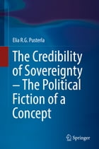 The Credibility of Sovereignty – The Political Fiction of a Concept by Elia R.G. Pusterla