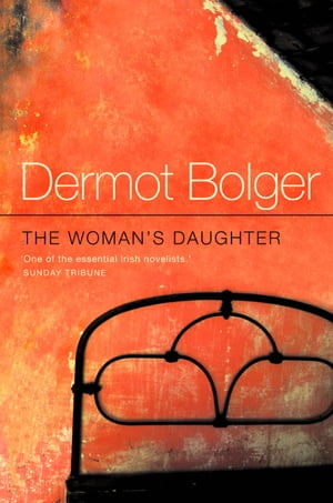 The Woman's Daughter by Dermot Bolger