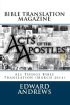 BIBLE TRANSLATION MAGAZINE: All Things Bible Translation (March 2014) by Edward D. Andrews