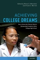 Achieving College Dreams: How a University-Charter District Partnership Created an Early College High School by Rhona S. Weinstein