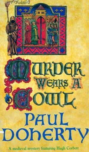 Murder Wears a Cowl (Hugh Corbett Mysteries, Book 6): A gripping medieval mystery of murder and religion by Paul Doherty