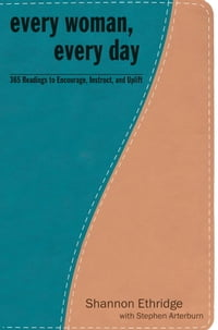 Every Woman, Every Day: 365 Practical and Encouraging Readings for Sexual, Emotional, and Spiritual…