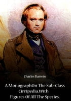A Monograph On The Sub-Class Cirripedia, With Figures Of All The Species by CHARLES DARWIN