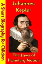 Johannes Kepler : The Laws of Planetary Motion: (A Short Biography for Children) by Best Children's Biographies