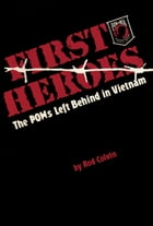 First Heroes: The POWs Left Behind in Vietnam by Rod Colvin