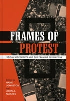 Frames of Protest: Social Movements and the Framing Perspective