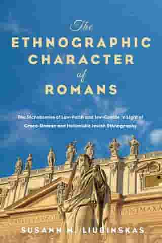 The Ethnographic Character of Romans: The Dichotomies of Law-Faith and Jew-Gentile in Light of Greco-Roman and Hellenistic Jewish Ethnography