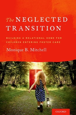 Book The Neglected Transition: Building a Relational Home for Children Entering Foster Care by Monique B. Mitchell