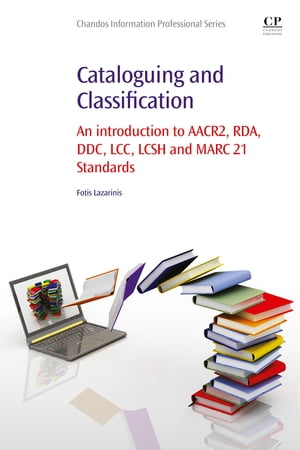 Cataloguing and Classification An introduction to AACR2,  RDA,  DDC,  LCC,  LCSH and MARC 21 Standards