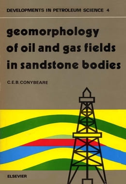 Book Geomorphology of oil and gas fields in sandstone bodies by Conybeare, C. E. B.