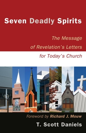 Seven Deadly Spirits The Message of Revelation's Letters for Today's Church