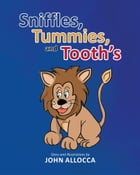 Sniffles, Tummies and Tooth's by John Allocca