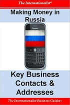 Making Money in Russia: Key Business Contacts & Addresses by Patrick W. Nee