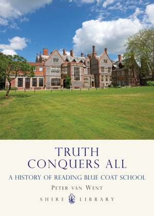 Truth Conquers All A history of Reading Blue Coat School