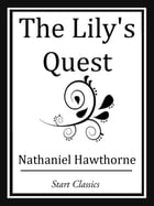 The Lily's Quest by Nathaniel Hawthorne