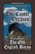 The Castle of Otranto and The Old English Baron: Two Classic Gothic Romances in One Volume (Reader's Edition) by Horace Walpole