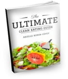 The Ultimate Clean Eating Guide by Arielle Kubin-Covey