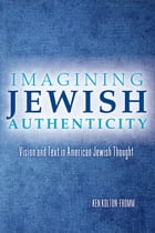 Imagining Jewish Authenticity: Vision and Text in American Jewish Thought