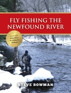 Fly Fishing the Newfound River by Steve Bowman