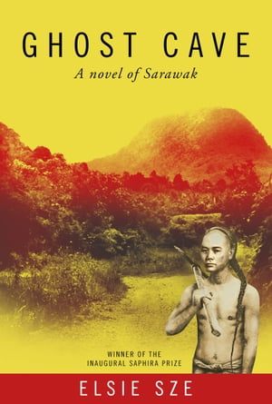 Ghost Cave: a novel of Sarawak by Elsie Sze